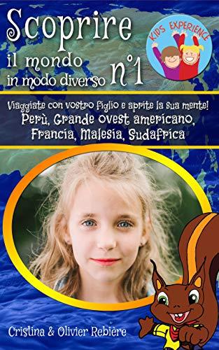 Scoprire il mondo in modo diverso n°1: Viaggiate con vostro figlio e aprite la sua mente! Perù, Grande ovest americano, Francia, Malesia, Sudafrica (Kids Experience Vol. 6)