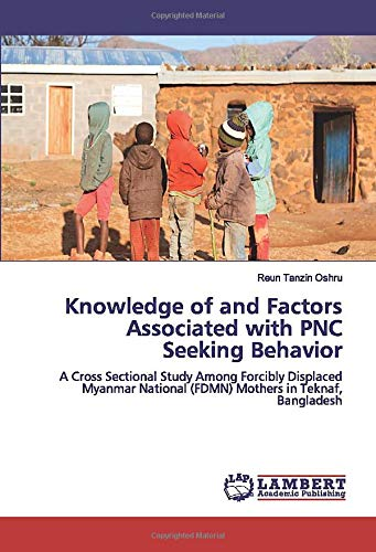 Knowledge of and Factors Associated with PNC Seeking Behavior: A Cross Sectional Study Among Forcibly Displaced Myanmar National (FDMN) Mothers in Teknaf, Bangladesh
