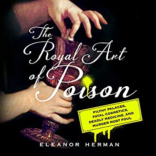 The Royal Art of Poison     Filthy Palaces, Fatal Cosmetics, Deadly Medicine, and Murder Most Foul              By:                                                                                                                                 Eleanor Herman                               Narrated by:                                                                                                                                 Susie Berneis                      Length: 10 hrs and 31 mins     949 ratings     Overall 4.4