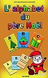 L'alphabet du père Noël, livre éducatif pour les tout-petits: Abécédaire en français pour apprendre l'alphabet en s'amusant, pour enfant en maternelle, de 2 ans à 5 ans.