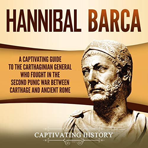 Hannibal Barca: A Captivating Guide to the Carthaginian General Who Fought in the Second Punic War Between Carthage and Ancient Rome cover art