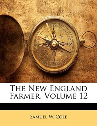 [(The New England Farmer, Volume 12)] [By (author) Samuel W Cole] published on (January, 2010)