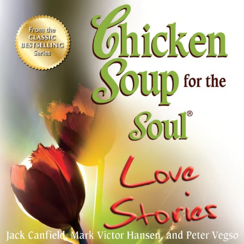 『Chicken Soup for the Soul Love Stories: Stories of First Dates, Soul Mates, and Everlasting Love』のカバーアート