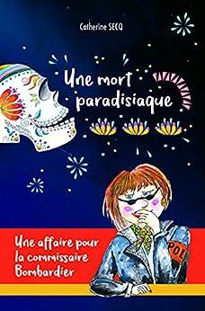 Une mort paradisiaque: Une affaire pour la commissaire Bombardier par [Catherine Secq]