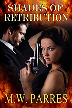 Shades of Retribution (a Thriller, steeped in mystery, suspense, and spicy romance) by [M. W. Parres]