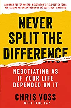 Never Split the Difference: Negotiating As If Your Life Depended On It by [Chris Voss, Tahl Raz]
