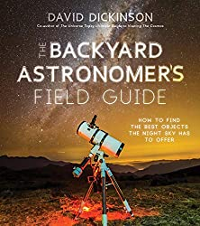 Image: The Backyard Astronomer's Field Guide: How to Find the Best Objects the Night Sky has to Offer | Paperback: 192 pages | by David Dickinson (Author). Publisher: Page Street Publishing (July 21, 2020)