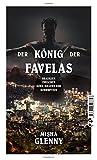 Der König der Favelas: Brasilien zwischen Koks, Killern und Korruption - Misha Glenny