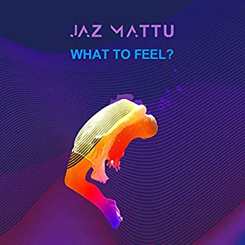 What to Feel?