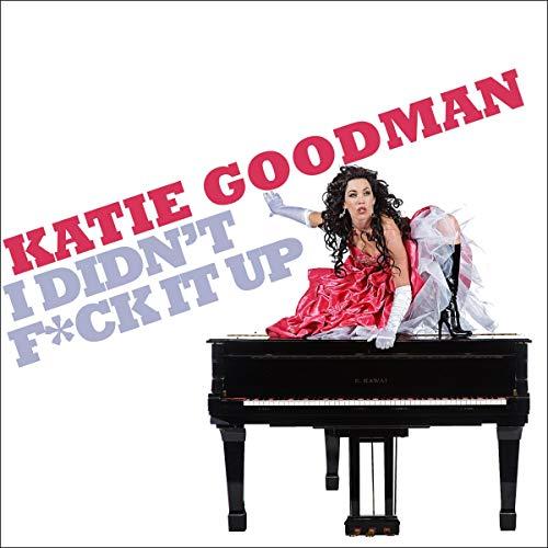 Katie Goodman: I Didn't F*ck It Up audiobook cover art