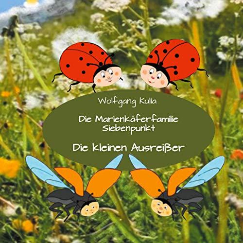 Die Marienkäferfamilie Siebenpunkt: Die kleinen Ausreißer: Nicht mit Fremden mitgehen! Ich habe mich verlaufen! Kinderfotos veröffentlichen?