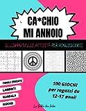 Ca*chio Mi Annoio Il Libro delle Attività per Adolescenti: 100 Giochi per Ragazzi dai 12 ai 17 anni | Sudoku - Parole crociate - Labirinti - Mandala | Formato Grande 21x28cm