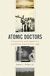 Atomic Doctors: Conscience and Complicity at the Dawn of the Nuclear Age