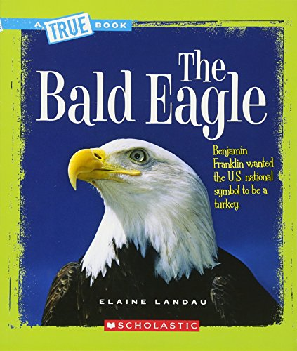 The Bald Eagle (A True Book: American History)