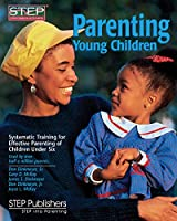 Parenting Young Children: Systematic Training for Effective Parenting Step of Children Under Six