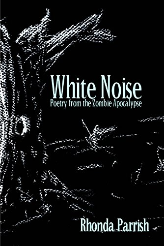 Book: White Noise - Poems of the Zombie Apocalypse by Rhonda Parrish