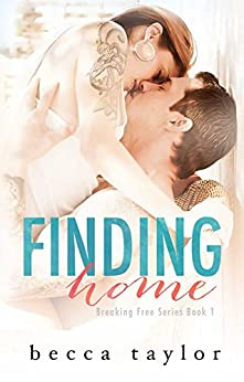 Finding Home (Breaking Free Series Book 1) by [Becca Taylor, Kelli Maass, Michael Meadows]
