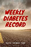Weekly Diabetes Record: Your set for recording blood sugar and insulin dose (6x9) 110 pages,...