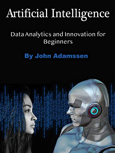 Artificial Intelligence: Data Analytics and Innovation for Beginners