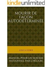 Mourir de façon autodéterminée: Manuel pour un suicide rationnel par l'hélium (French Edition)