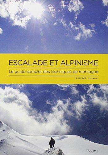 Escalade et alpinisme : Le guide complet des techniques de montagne