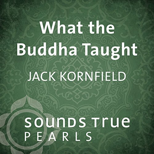 What the Buddha Taught: Essential Teachings on Path of Liberation