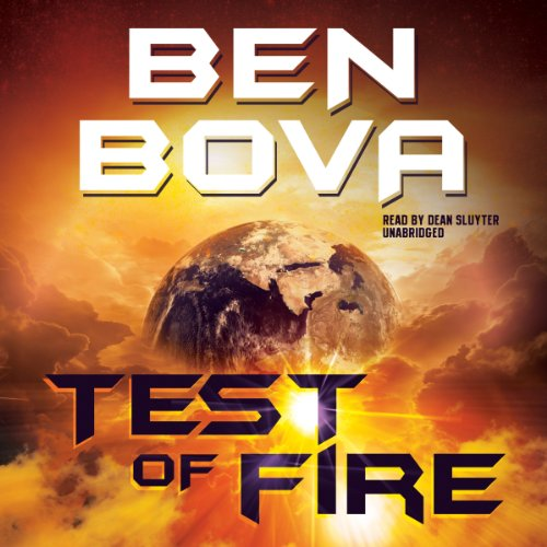 Test of Fire                   By:                                                                                                                                 Ben Bova                               Narrated by:                                                                                                                                 Dean Sluyter                      Length: 10 hrs and 36 mins     41 ratings     Overall 3.7