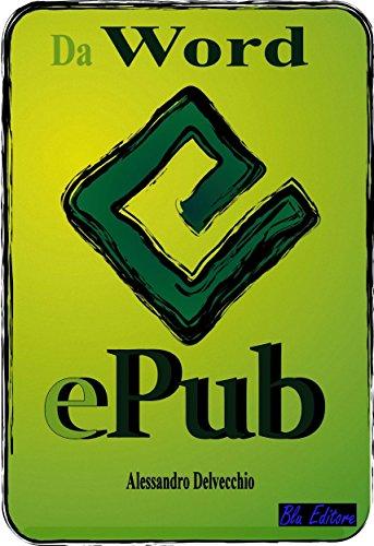 Da Word a Epub: Come convertire in formato epub in modo semplice e veloce (Italian Edition)