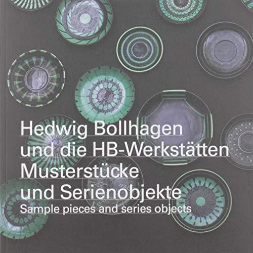 Hedwig Bollhagen und die HB-Werkstätten. Musterstücke und Serienobjekte / sample pieces and series objects: Ausst. Kat. Internationales Keramik-Museum ... Neuen Sammlung - Design Museum, München 2019