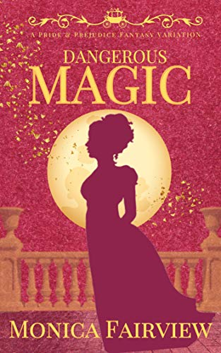 Dangerous Magic: A Pride & Prejudice Fantasy by [Monica Fairview]