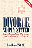 Divorce, Simply Stated (2nd ed.): How to Achieve More,...
