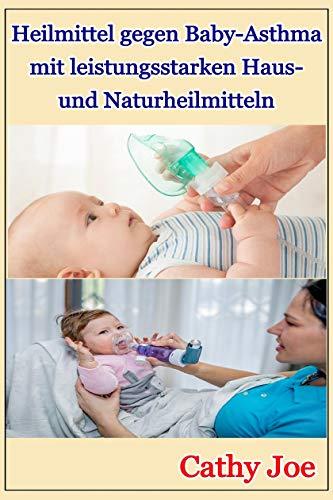 Heilmittel gegen Baby-Asthma mit leistungsstarken Haus- und Naturheilmitteln (German Edition)