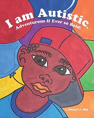 I am Autistic, Adventurous and Ever so Bold!