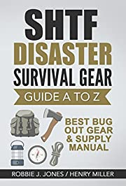 SHTF Disaster Survival Gear Guide A to Z: Best Bug Out Gear & Supply Manual (Ultimate Disaster Survival Series Book 3)