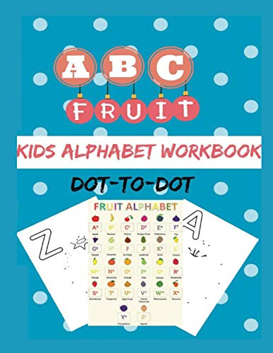 Abc fruit Kids alphabet workbook dot-to-dot: kids books,Activity book for kids, workbook for kids,coloring book,baby books,childrens book,gift book ... kindergarten, book for boys, book for girls.