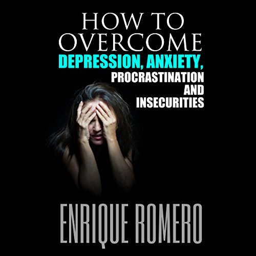 How to Overcome Depression, Anxiety, Procrastination and Insecurities  By  cover art