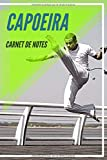 Carnet de Notes Capoeira: Journal, cahier, carnet capoeira | Sport Sportif Athlète Joueur Fan Homme Femme Ado Collègue Coéquipier | 100 pages