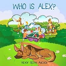 Who Is Alex?: Alex Is A German Shepherd Dog That Dreams He Is A Boy.