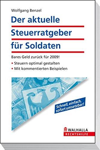 Der aktuelle Steuerratgeber für Soldaten: Ausgabe 2010 - für Ihre Steuererklärung 2009; Steuern optimal gestalten; Mit Fallbeispielen; Walhalla Rechtshilfen