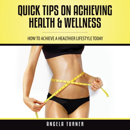 Quick Tips on Achieving Health & Wellness cover art