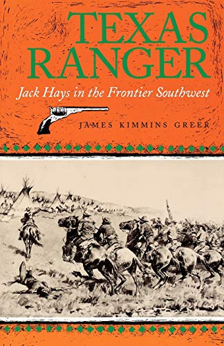 Texas Ranger: Jack Hays in the Frontier Southwest (The Centennial Series of the Association of Former Students, Texas A&m University, No 50, Band 50)