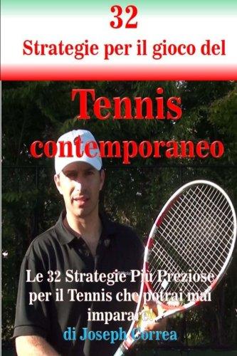 32 Strategie per il gioco del Tennis contemporaneo: Le 32 Strategie Piu Preziose per il Tennis che potrai mai imparare!