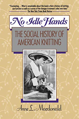Compare Textbook Prices for No Idle Hands: The Social History of American Knitting Illustrated Edition ISBN 9780345362537 by MacDonald, Anne L.