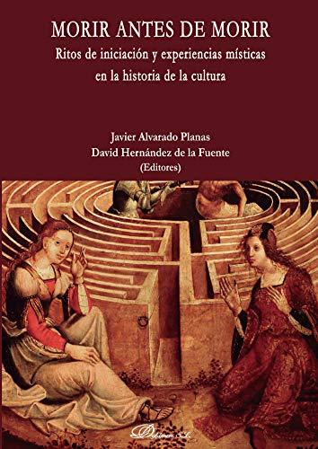 Morir Antes De Morir. Ritos de iniciación y experiencias MÍSTICAS En La Historia De La Cultura