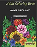 Adult Coloring Book : Relax and Color, Flowers and Gardens: Stress Relieving  Exclusive 50 Designs book for coloring: 25 flowers + 25 flowered frames