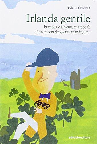 Irlanda gentile. Humour e avventure a pedali di un eccentrico gentleman inglese (Altre terre)