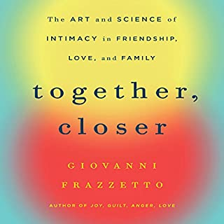 Together, Closer     The Art and Science of Intimacy in Friendship, Love, and Family              By:                                                                                                                                 Giovanni Frazzetto                               Narrated by:                                                                                                                                 Sean Pratt                      Length: 4 hrs and 51 mins     Not rated yet     Overall 0.0
