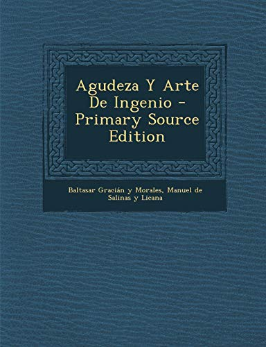 Agudeza Y Arte De Ingenio - Primary Source Edition