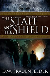 The Staff and the Shield: Book II of the Master Mage of Rome Series