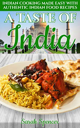 A Taste of India: Indian Cooking Made Easy with Authentic Indian Food Recipes (Best Recipes from Around the World)